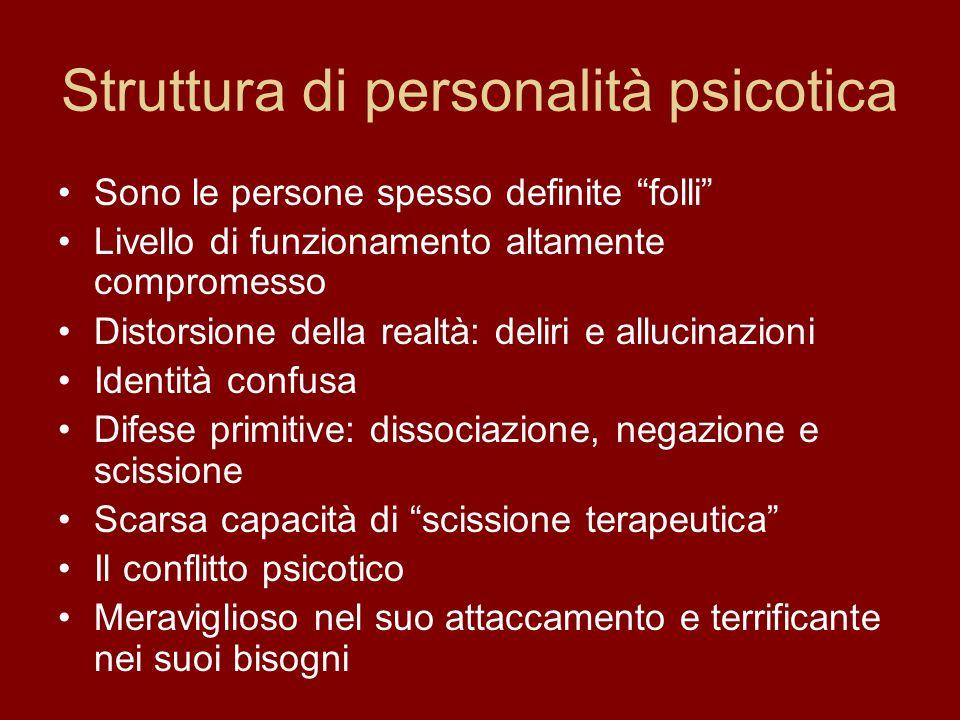 Struttura di personalità psicotica Sono le persone spesso definite folli Livello di funzionamento altamente compromesso Distorsione della realtà: deli