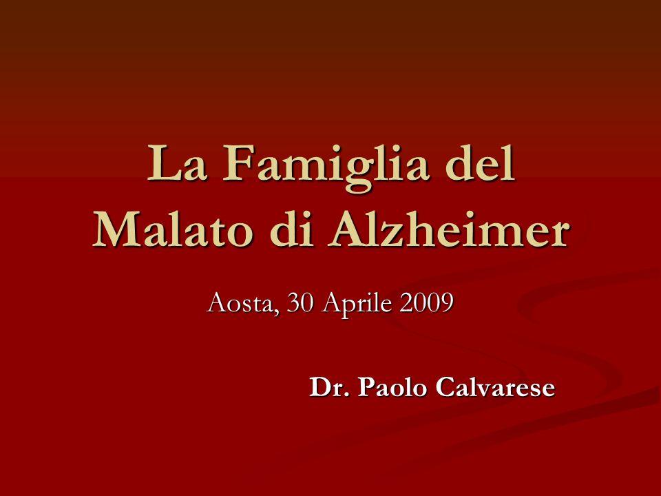 La Famiglia del Malato di Alzheimer Aosta, 30 Aprile 2009 Dr. Paolo Calvarese