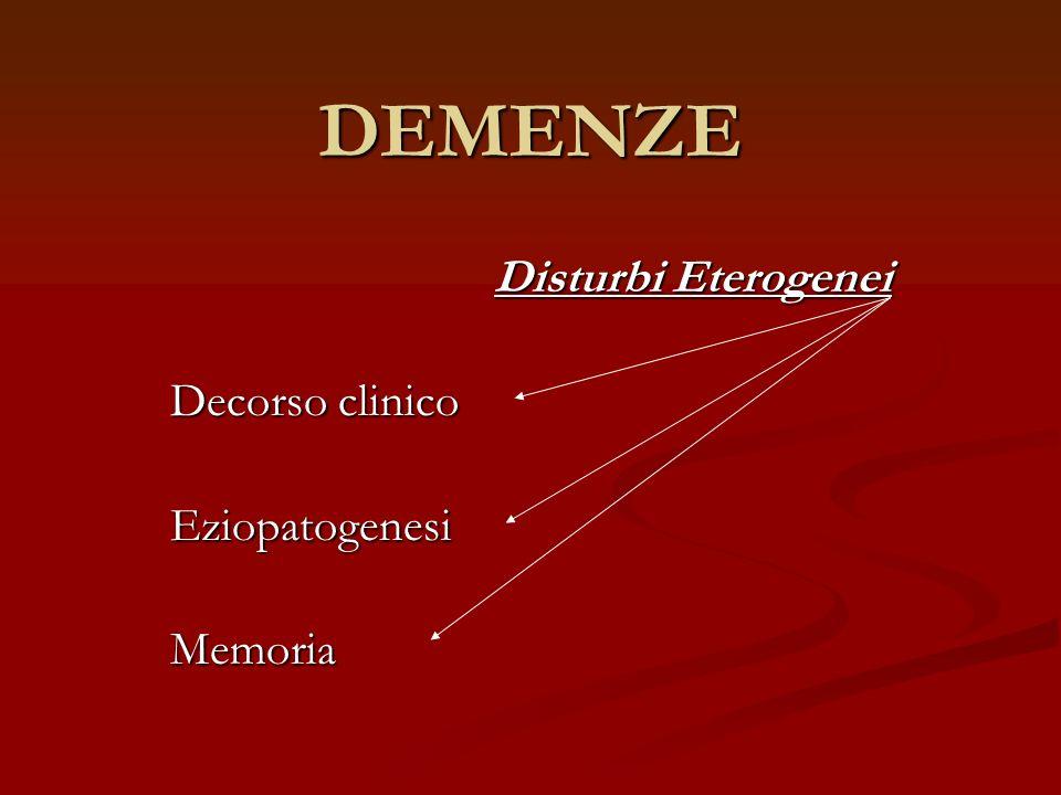 DEMENZE Disturbi Eterogenei Decorso clinico EziopatogenesiMemoria