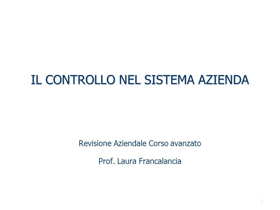 1 IL CONTROLLO NEL SISTEMA AZIENDA Revisione Aziendale Corso avanzato Prof. Laura Francalancia