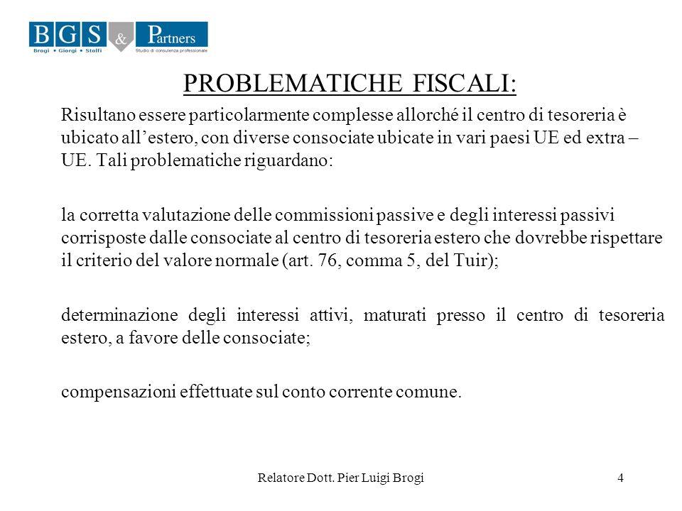 Relatore Dott. Pier Luigi Brogi4 PROBLEMATICHE FISCALI: Risultano essere particolarmente complesse allorché il centro di tesoreria è ubicato allestero