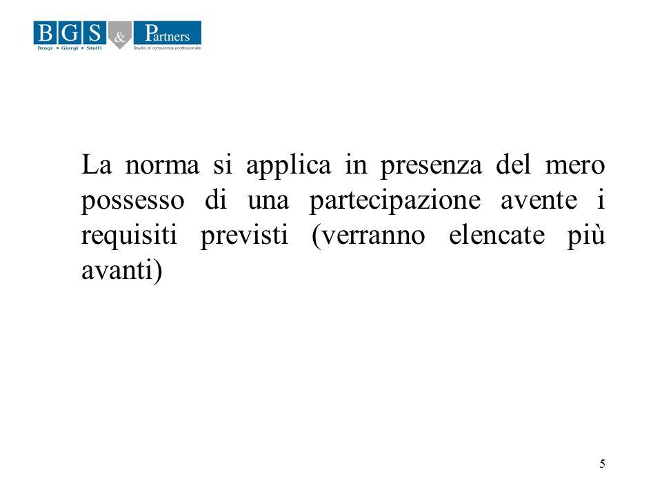5 La norma si applica in presenza del mero possesso di una partecipazione avente i requisiti previsti (verranno elencate più avanti)