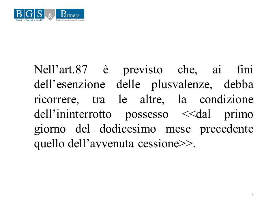 7 Nellart.87 è previsto che, ai fini dellesenzione delle plusvalenze, debba ricorrere, tra le altre, la condizione dellininterrotto possesso >.