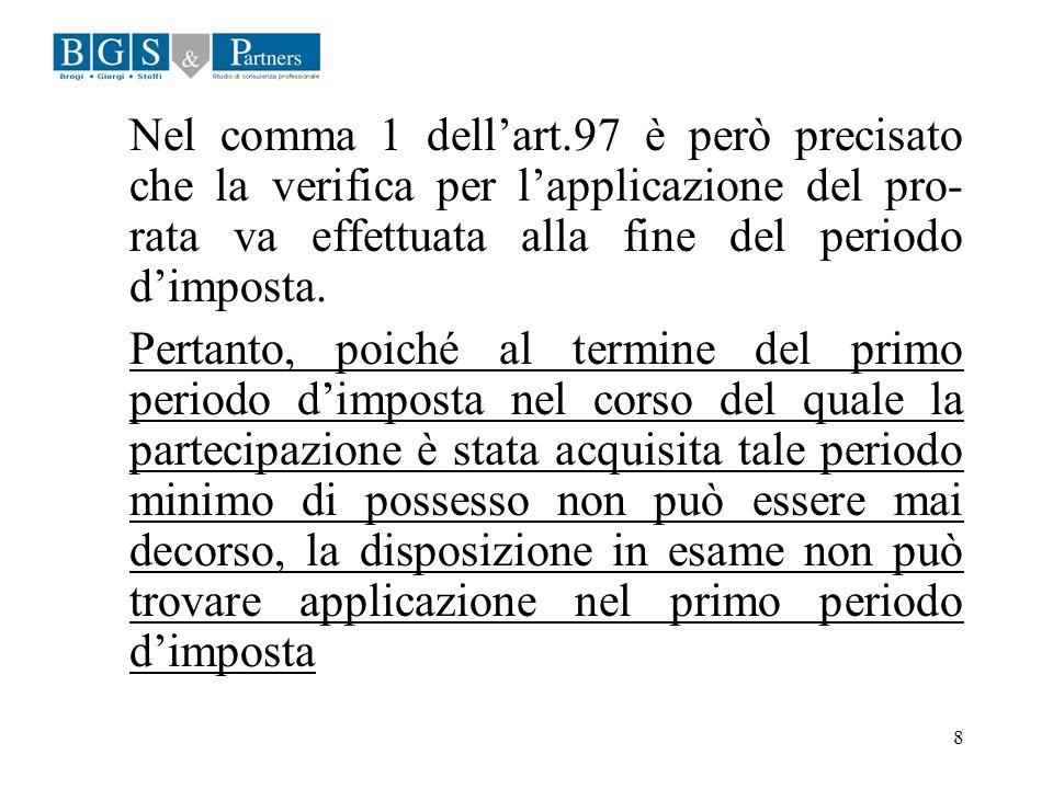 8 Nel comma 1 dellart.97 è però precisato che la verifica per lapplicazione del pro- rata va effettuata alla fine del periodo dimposta. Pertanto, poic