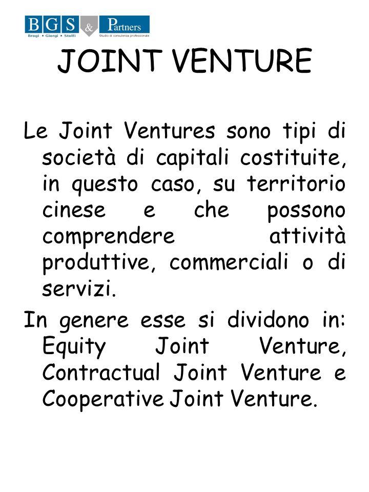 JOINT VENTURE Le Joint Ventures sono tipi di società di capitali costituite, in questo caso, su territorio cinese e che possono comprendere attività p