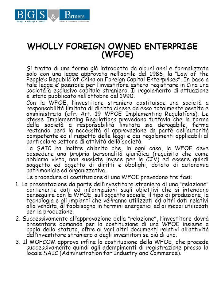 WHOLLY FOREIGN OWNED ENTERPRISE (WFOE) Si tratta di una forma già introdotta da alcuni anni e formalizzata solo con una legge approvata nellaprile del