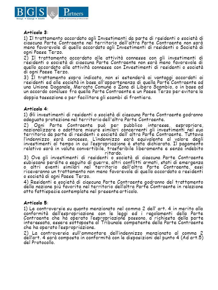 Articolo 3: 1) Il trattamento accordato agli Investimenti da parte di residenti o società di ciascuna Parte Contraente nel territorio dell'altra Parte