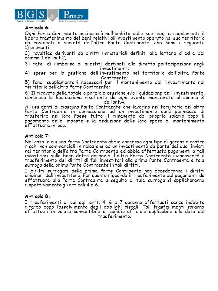 Articolo 6: Ogni Parte Contraente assicurerà nell'ambito delle sue leggi e regolamenti il libero trasferimento dei beni relativi allinvestimento opera