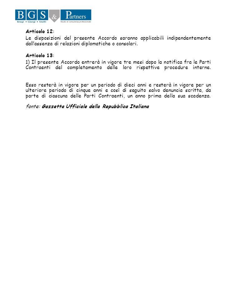 Articolo 12: Le disposizioni del presente Accordo saranno applicabili indipendentemente dallassenza di relazioni diplomatiche o consolari. Articolo 13