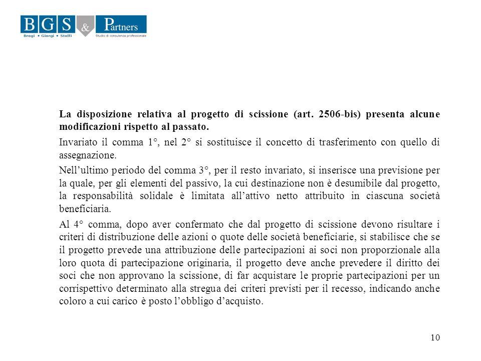 10 La disposizione relativa al progetto di scissione (art. 2506-bis) presenta alcune modificazioni rispetto al passato. Invariato il comma 1°, nel 2°