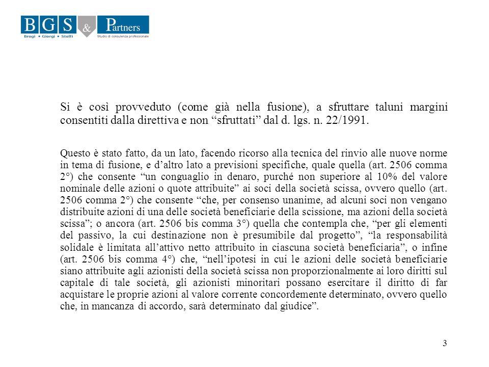 3 Si è così provveduto (come già nella fusione), a sfruttare taluni margini consentiti dalla direttiva e non sfruttati dal d. lgs. n. 22/1991. Questo