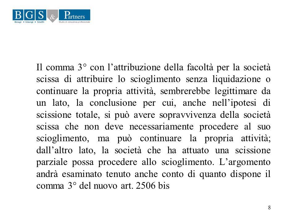 8 Il comma 3° con lattribuzione della facoltà per la società scissa di attribuire lo scioglimento senza liquidazione o continuare la propria attività,