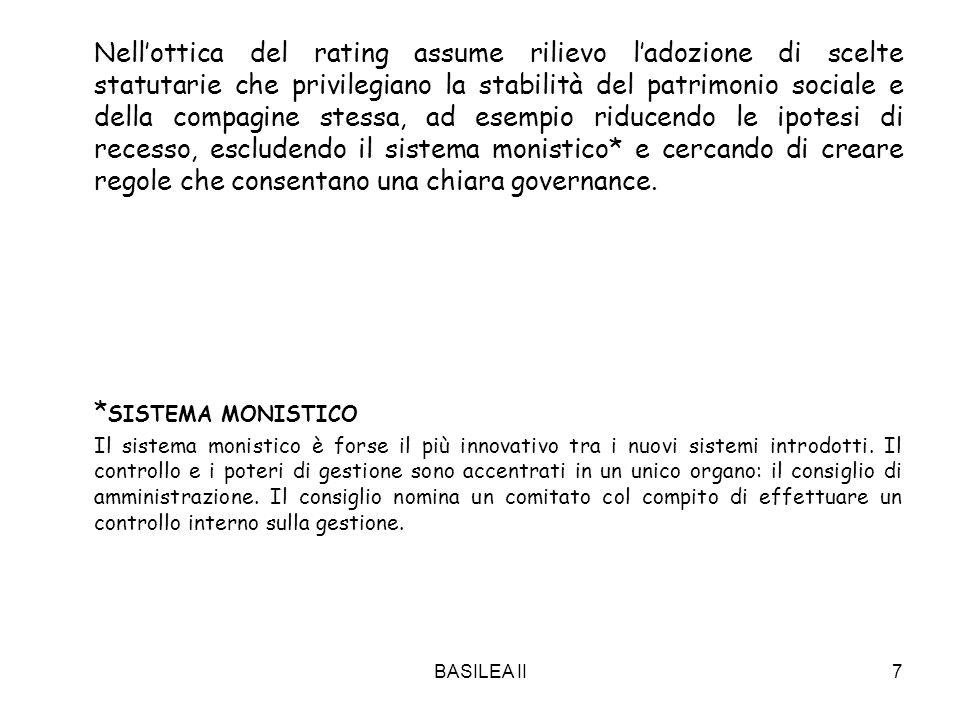 BASILEA II7 Nellottica del rating assume rilievo ladozione di scelte statutarie che privilegiano la stabilità del patrimonio sociale e della compagine