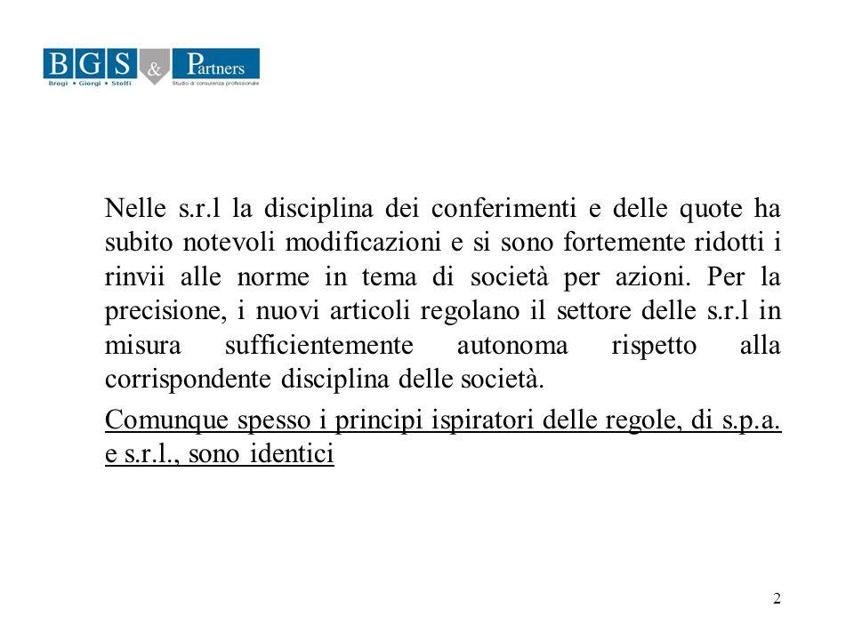 2 Nelle s.r.l la disciplina dei conferimenti e delle quote ha subito notevoli modificazioni e si sono fortemente ridotti i rinvii alle norme in tema d
