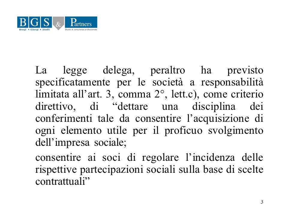 3 La legge delega, peraltro ha previsto specificatamente per le società a responsabilità limitata allart. 3, comma 2°, lett.c), come criterio direttiv