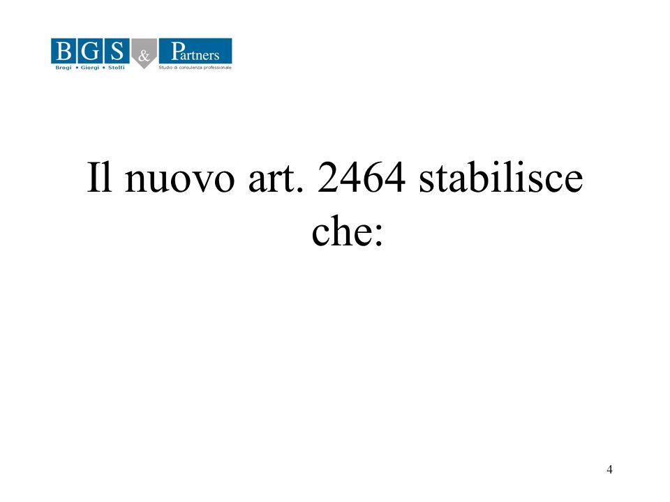 4 Il nuovo art. 2464 stabilisce che: