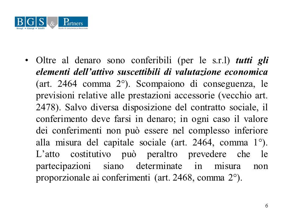 6 Oltre al denaro sono conferibili (per le s.r.l) tutti gli elementi dellattivo suscettibili di valutazione economica (art. 2464 comma 2°). Scompaiono
