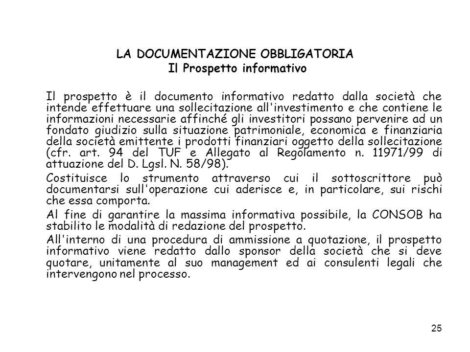 25 LA DOCUMENTAZIONE OBBLIGATORIA Il Prospetto informativo Il prospetto è il documento informativo redatto dalla società che intende effettuare una so