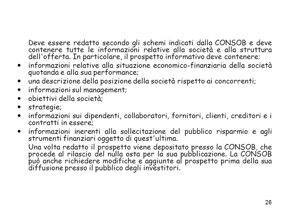 26 Deve essere redatto secondo gli schemi indicati dalla CONSOB e deve contenere tutte le informazioni relative alla società e alla struttura dell offerta.