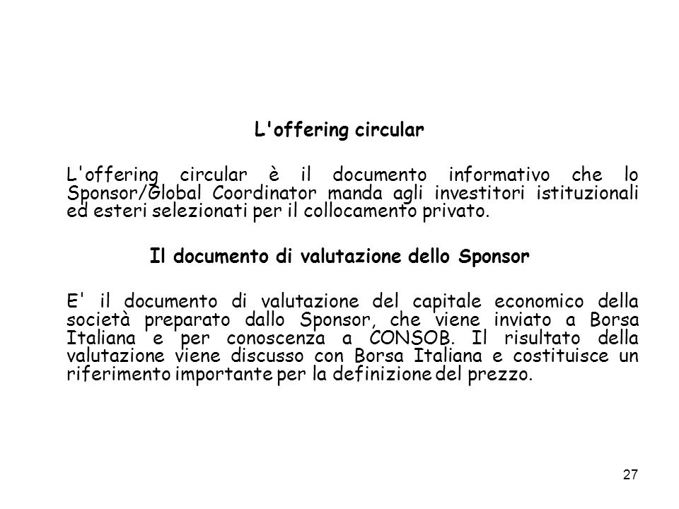 27 L offering circular L offering circular è il documento informativo che lo Sponsor/Global Coordinator manda agli investitori istituzionali ed esteri selezionati per il collocamento privato.