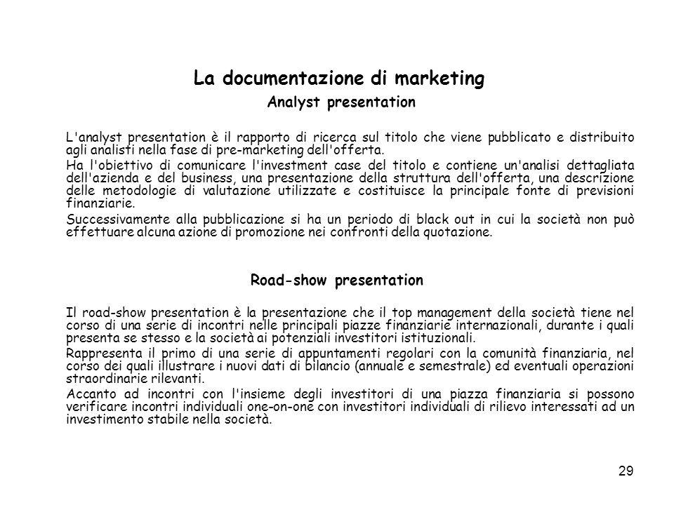 29 La documentazione di marketing Analyst presentation L analyst presentation è il rapporto di ricerca sul titolo che viene pubblicato e distribuito agli analisti nella fase di pre-marketing dell offerta.