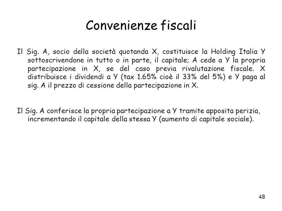 48 Convenienze fiscali Il Sig. A, socio della società quotanda X, costituisce la Holding Italia Y sottoscrivendone in tutto o in parte, il capitale; A