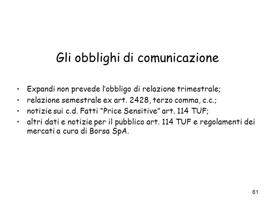61 Gli obblighi di comunicazione Expandi non prevede lobbligo di relazione trimestrale; relazione semestrale ex art. 2428, terzo comma, c.c.; notizie
