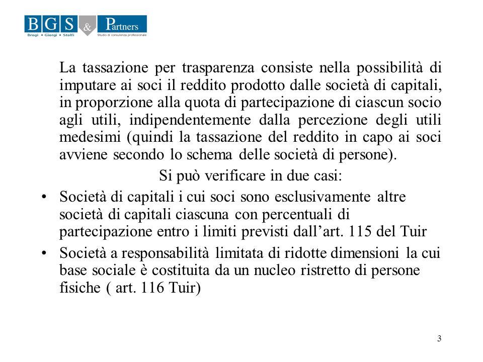 3 La tassazione per trasparenza consiste nella possibilità di imputare ai soci il reddito prodotto dalle società di capitali, in proporzione alla quot