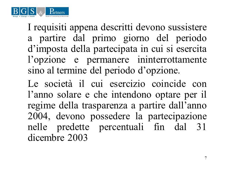 8 Al regime di trasparenza sono ammessi anche i soci non residenti purché nei loro confronti non vi sia obbligo di effettuazione di ritenute alla fonte sugli utili distribuiti (art.115 comma 2 Tuir).