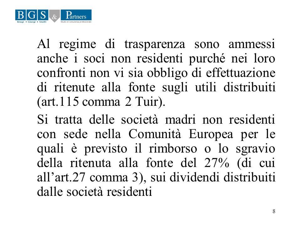 8 Al regime di trasparenza sono ammessi anche i soci non residenti purché nei loro confronti non vi sia obbligo di effettuazione di ritenute alla font