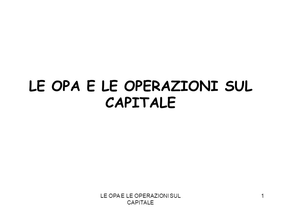 LE OPA E LE OPERAZIONI SUL CAPITALE 1