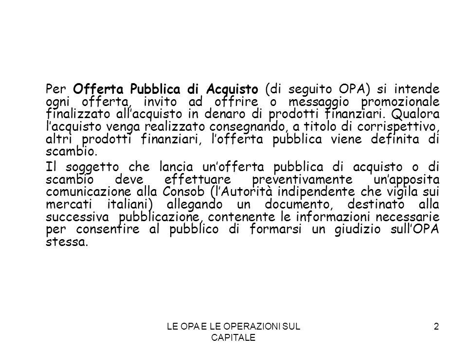 2 Per Offerta Pubblica di Acquisto (di seguito OPA) si intende ogni offerta, invito ad offrire o messaggio promozionale finalizzato allacquisto in den