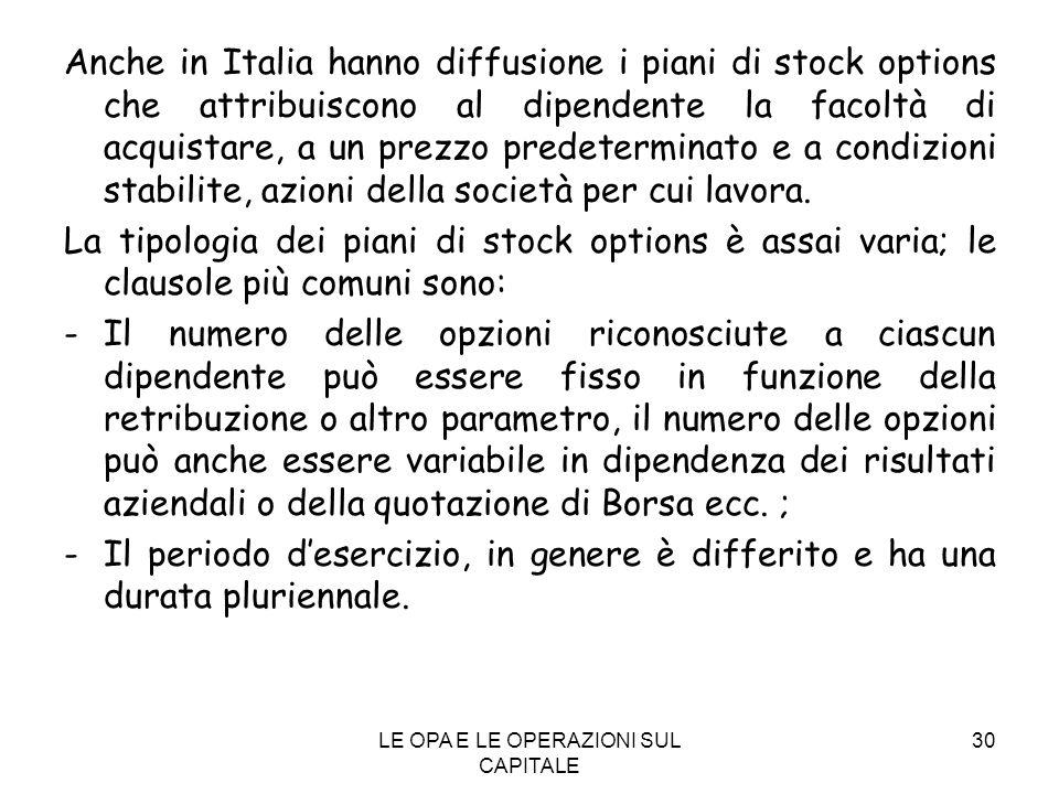 LE OPA E LE OPERAZIONI SUL CAPITALE 30 Anche in Italia hanno diffusione i piani di stock options che attribuiscono al dipendente la facoltà di acquist