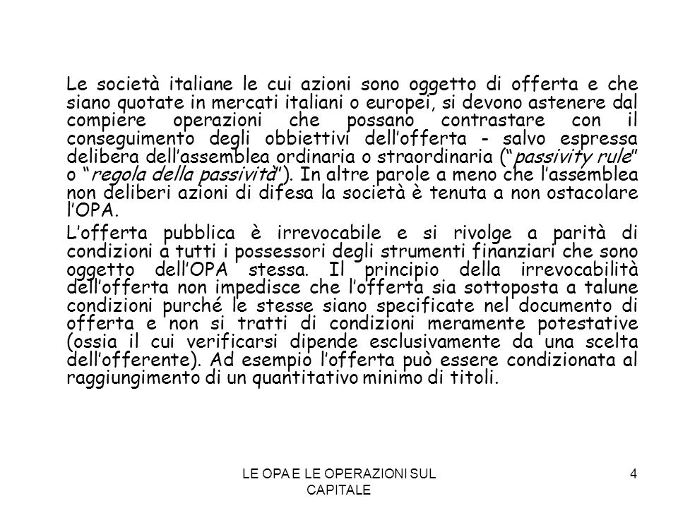 LE OPA E LE OPERAZIONI SUL CAPITALE 4 Le società italiane le cui azioni sono oggetto di offerta e che siano quotate in mercati italiani o europei, si