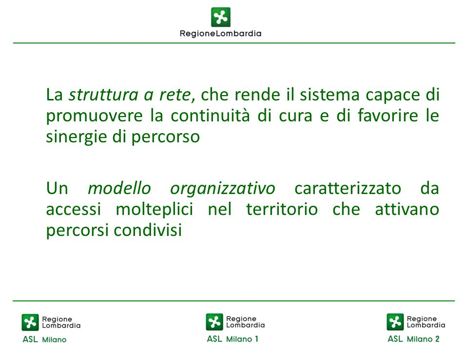 La struttura a rete, che rende il sistema capace di promuovere la continuità di cura e di favorire le sinergie di percorso Un modello organizzativo ca