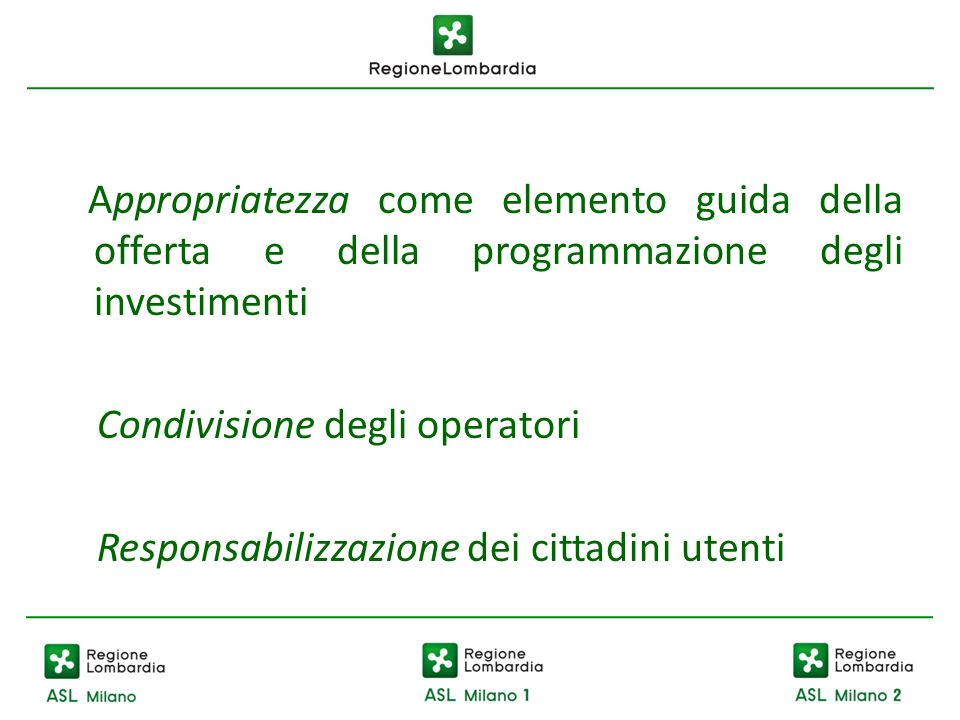 Appropriatezza come elemento guida della offerta e della programmazione degli investimenti Condivisione degli operatori Responsabilizzazione dei citta