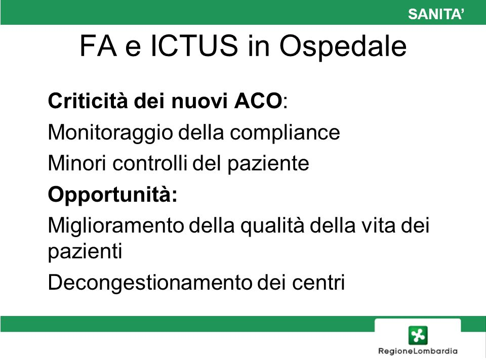 SANITA FA e ICTUS in Ospedale Criticità dei nuovi ACO: Monitoraggio della compliance Minori controlli del paziente Opportunità: Miglioramento della qu