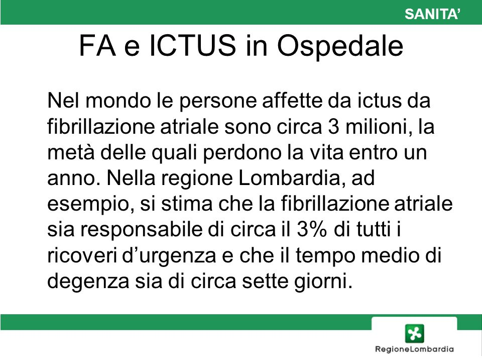 SANITA FA e ICTUS in Ospedale I dati italiani non sono più confortanti: si stima che le persone affette da ictus da fibrillazione atriale siano 40.000.