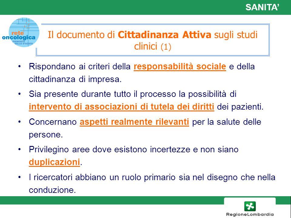 19 Il documento di Cittadinanza Attiva sugli studi clinici (1) Rispondano ai criteri della responsabilità sociale e della cittadinanza di impresa. Sia