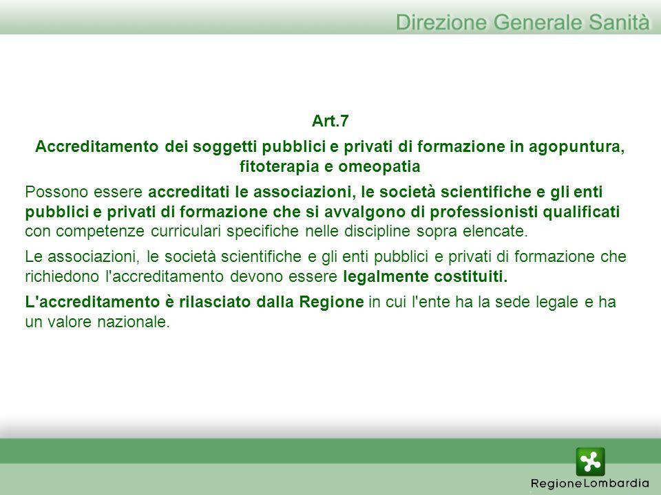 Art.7 Accreditamento dei soggetti pubblici e privati di formazione in agopuntura, fitoterapia e omeopatia Possono essere accreditati le associazioni,