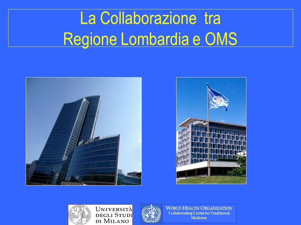 La Collaborazione tra Regione Lombardia e OMS W ORLD H EALTH O RGANIZATION Collaborating Centre for Traditional Medicine