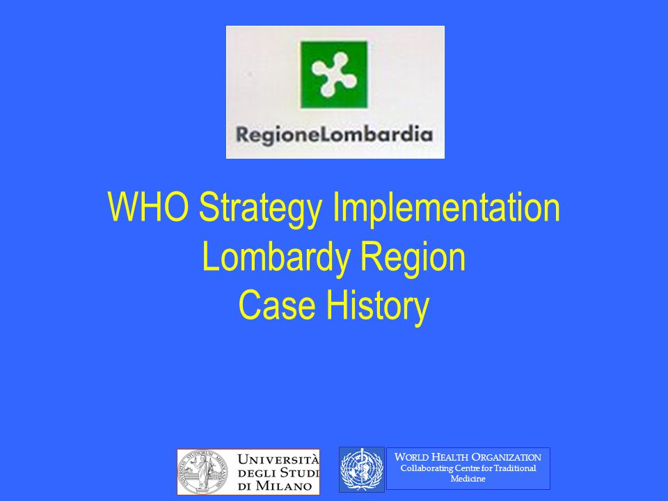 WHO Strategy Implementation Lombardy Region Case History W ORLD H EALTH O RGANIZATION Collaborating Centre for Traditional Medicine