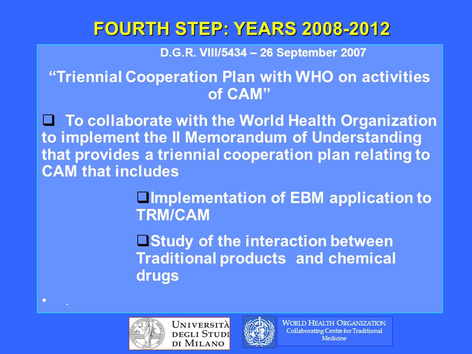 D.G.R. VIII/5434 – 26 September 2007 Triennial Cooperation Plan with WHO on activities of CAM To collaborate with the World Health Organization to imp