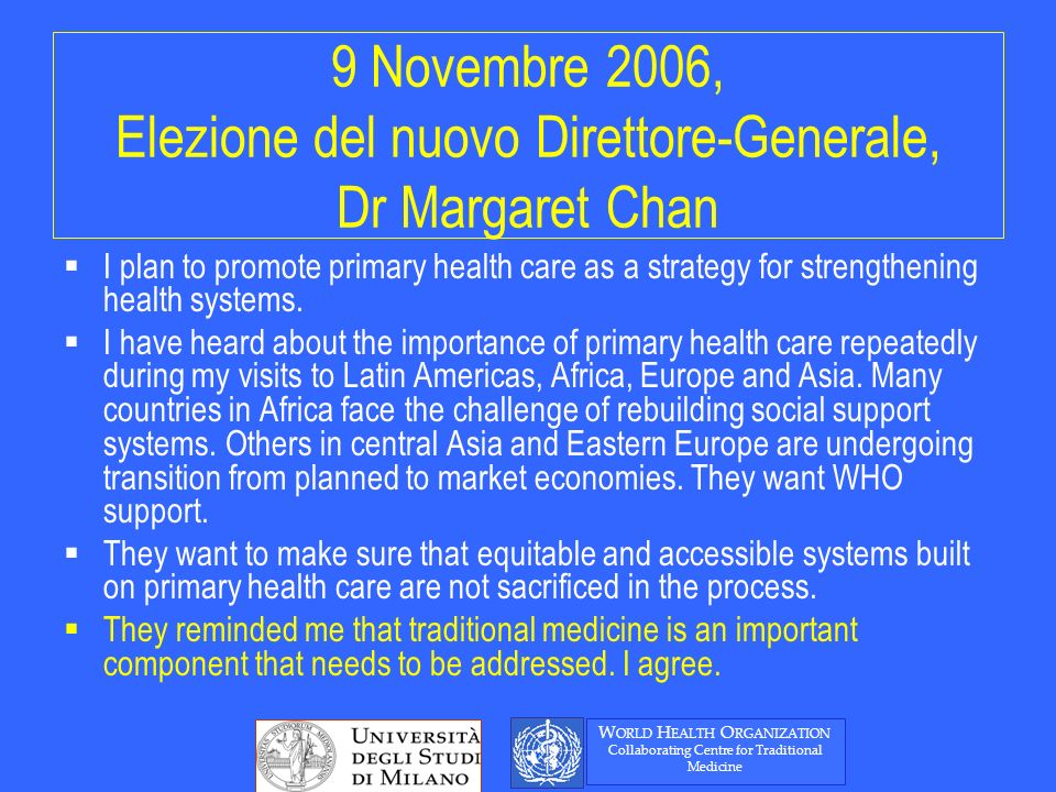 9 Novembre 2006, Elezione del nuovo Direttore-Generale, Dr Margaret Chan I plan to promote primary health care as a strategy for strengthening health systems.