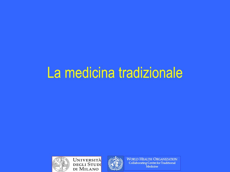 La medicina tradizionale W ORLD H EALTH O RGANIZATION Collaborating Centre for Traditional Medicine