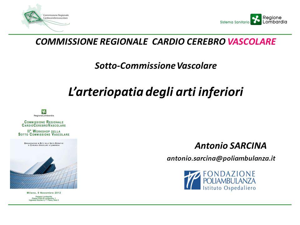 COMMISSIONE REGIONALE CARDIO CEREBRO VASCOLARE Sotto-Commissione Vascolare Larteriopatia degli arti inferiori Antonio SARCINA antonio.sarcina@poliambulanza.it