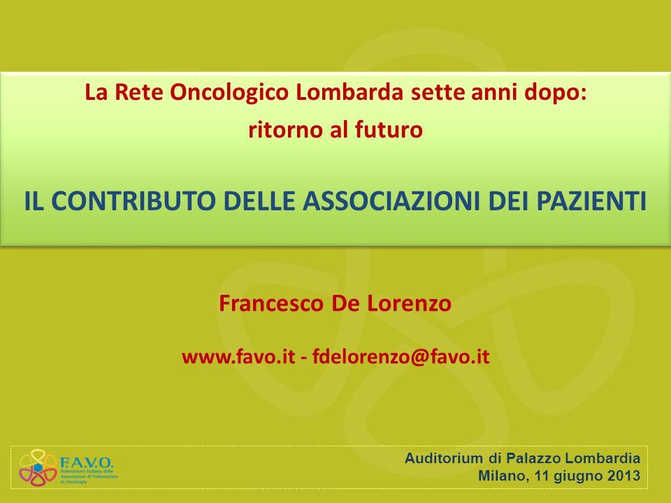 Francesco De Lorenzo www.favo.it - fdelorenzo@favo.it Auditorium di Palazzo Lombardia Milano, 11 giugno 2013 La Rete Oncologico Lombarda sette anni do