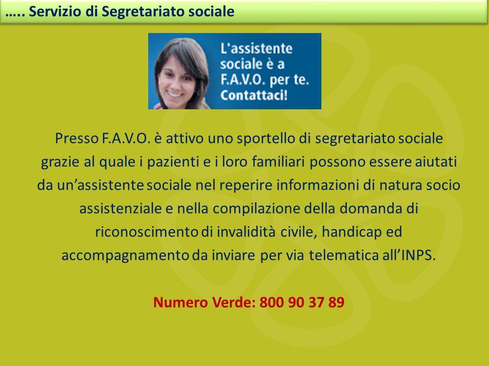Presso F.A.V.O. è attivo uno sportello di segretariato sociale grazie al quale i pazienti e i loro familiari possono essere aiutati da unassistente so