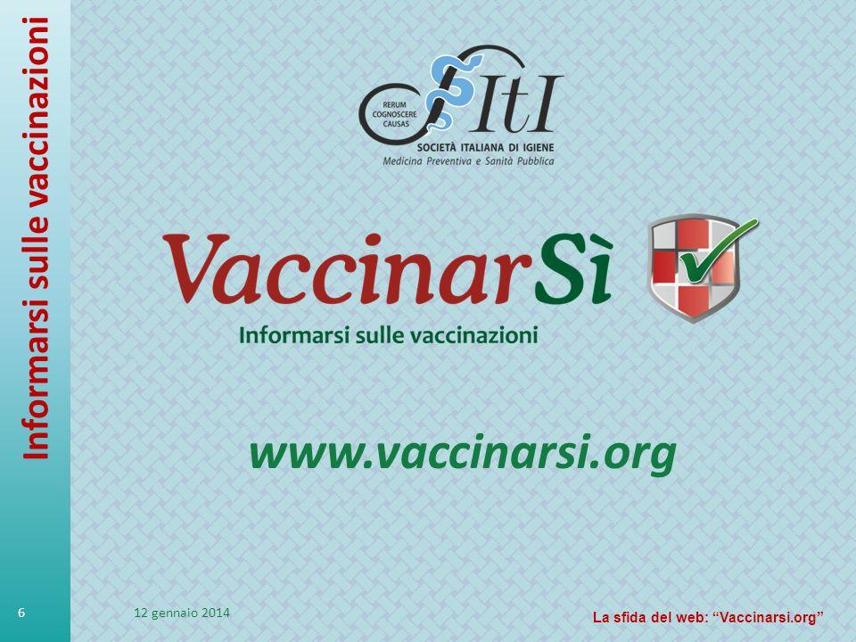 12 gennaio 2014 Informarsi sulle vaccinazioni 6 La sfida del web: Vaccinarsi.org www.vaccinarsi.org