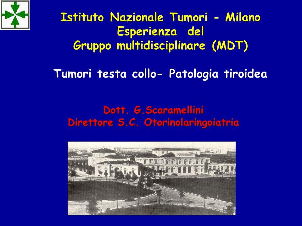 Dott. G.Scaramellini Direttore S.C. Otorinolaringoiatria Istituto Nazionale Tumori - Milano Esperienza del Gruppo multidisciplinare (MDT) Tumori testa